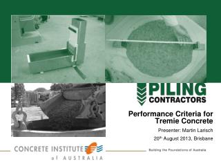 Performance Criteria for  Tremie  Concrete Presenter: Martin Larisch 20 th  August 2013, Brisbane
