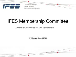 IFES Membership Committee …who we are, what we do and what we intend to do