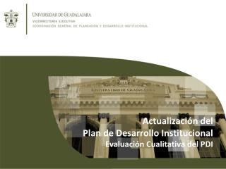Actualización del  Plan de Desarrollo Institucional Evaluación Cualitativa del PDI