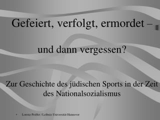 Gefeiert, verfolgt, ermordet     und dann vergessen   Zur Geschichte des j dischen Sports in der Zeit des Nationalsozial
