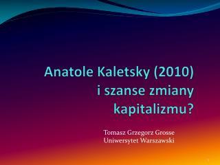 Anatole  Kaletsky  (2010) i szanse zmiany kapitalizmu?