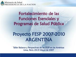 Fortalecimiento de las Funciones Esenciales y Programas de Salud Pública Proyecto FESP 2007-2010