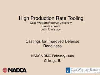 High Production Rate Tooling Case Western Reserve University David Schwam John F. Wallace