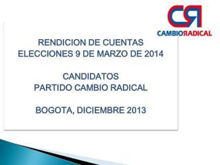 RENDICION DE CUENTAS  ELECCIONES 9 DE MARZO DE 2014 CANDIDATOS  PARTIDO CAMBIO RADICAL