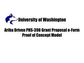 University of Washington Ariba Driven PHS-398 Grant Proposal e-Form Proof of Concept Model