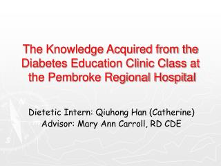 The Knowledge Acquired from the  Diabetes Education Clinic Class at  the Pembroke Regional Hospital