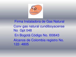 Firma Instaladora de Gas Natural  Conv gas natural cundiboyacense No  Gpt 048