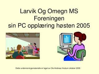 Larvik Og Omegn MS Foreningen  sin PC oppl ring h sten 2005