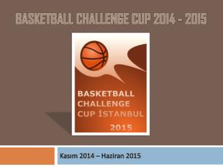 BASKETBalL  CHALLENGE CUP 2014 - 2015