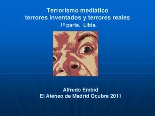 Terrorismo medi�tico terrores inventados y terrores reales 1� parte.  Libia.