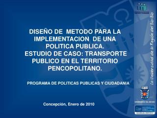 DISE O DE  METODO PARA LA  IMPLEMENTACION  DE UNA POLITICA PUBLICA.  ESTUDIO DE CASO: TRANSPORTE PUBLICO EN EL TERRITORI