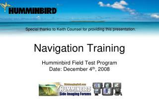 Navigation Training Humminbird Field Test Program Date: December 4 th , 2008