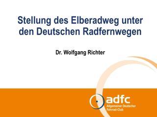Stellung des Elberadweg unter den Deutschen Radfernwegen Dr. Wolfgang Richter