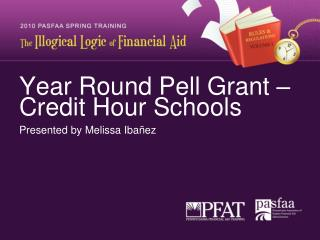 Year Round Pell Grant   Credit Hour Schools Presented by Melissa Iba ez