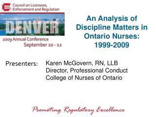 An Analysis of Discipline Matters in Ontario Nurses:  1999-2009