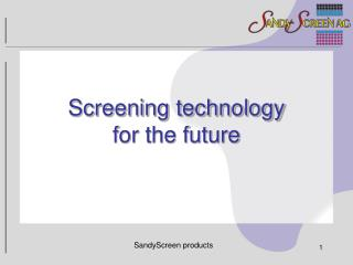 Screening technology  for the future