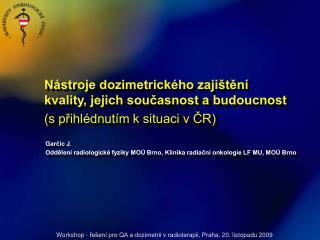 Garčic J. Oddělení radiologické fyziky MOÚ Brno, Klinika radiační onkologie LF MU, MOÚ Brno
