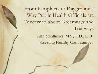 Ann Stahlheber, M.S., R.D., L.D. Creating Healthy Communities