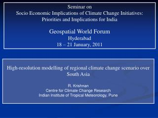 High-resolution modelling of regional climate change scenario over South Asia R. Krishnan