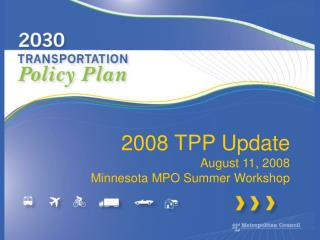 2008 TPP Update August 11, 2008 Minnesota MPO Summer Workshop