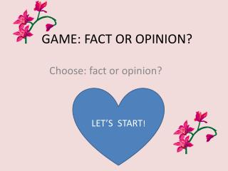 GAME: FACT OR OPINION?