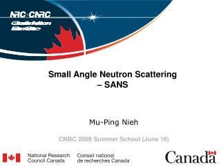 Small Angle Neutron Scattering    SANS     Mu-Ping Nieh  CNBC 2009 Summer School June 16