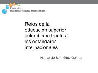 Retos de la educación superior colombiana frente a los estándares internacionales