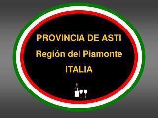 PROVINCIA DE ASTI Región del Piamonte ITALIA