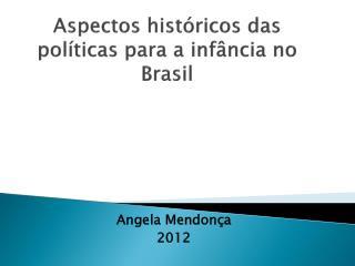 Aspectos históricos  das  políticas para  a  infância  no  Brasil