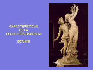 CARACTERÍSTICAS  DE LA  ESCULTURA BARROCA: BERNINI