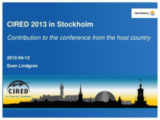 CIRED 2013 in Stockholm  Contribution to the conference from the host country