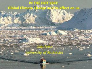 IN THE HOT SEAT: Global Climate Change and its effect on us