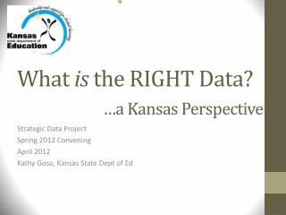 What  is  the RIGHT Data? 	…a Kansas Perspective