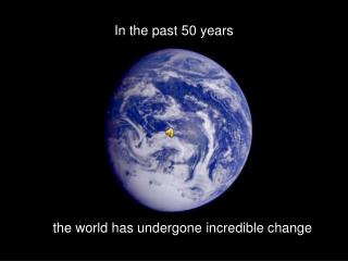 the world has undergone incredible change