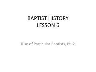 BAPTIST HISTORY LESSON 6