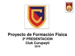 Proyecto de Formaci n F sica 2  PRESENTACION Club Curupayti 2010 s