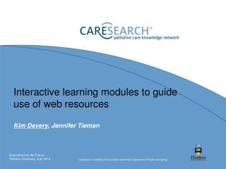 Interactive learning modules to guide use of web resources 	 Kim Devery , Jennifer Tieman