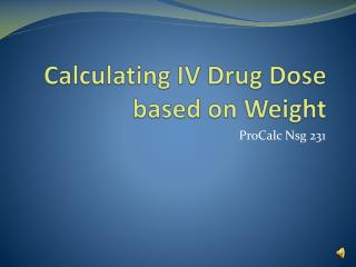 Calculating IV Drug Dose based on Weight