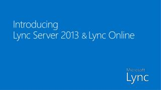 Introducing  Lync Server 2013  & Lync Online