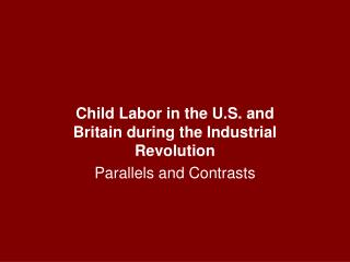 Child Labor in the U.S. and Britain during the Industrial Revolution Parallels and Contrasts