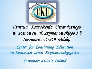 Centrum  Kształcenia  Ustawicznego   w  Sosnowcu  ul. Szymanowskiego 3 b Sosnowiec 41-219  Polska