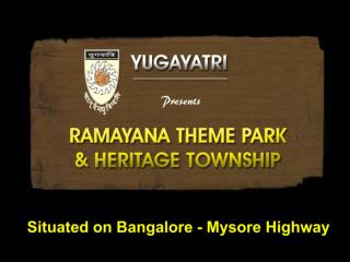 Situated on Bangalore - Mysore Highway