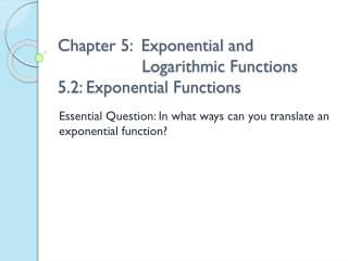 Chapter 5:  Exponential and 				   Logarithmic Functions 5.2: Exponential Functions