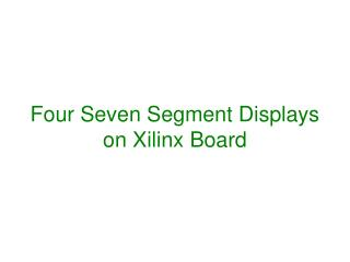 Four Seven Segment Displays on Xilinx Board