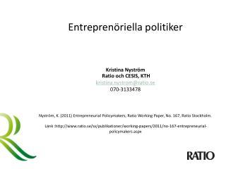 Entreprenöriella  politiker Kristina  Nyström  Ratio  och  CESIS, KTH kristina.nystrom@ratio.se