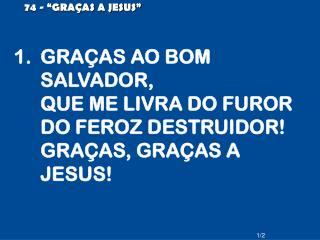 "74 - ""GRAÇAS A JESUS"""