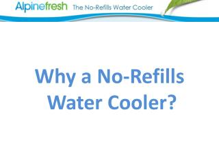 Why a No-Refills  Water Cooler?