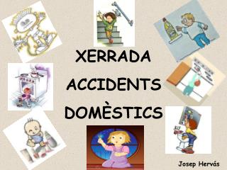 XERRADA ACCIDENTS DOMÈSTICS