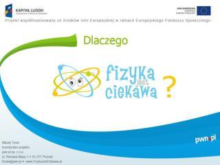 """Projekt  """"Fizyka jest ciekawa""""  jest realizowany w ramach programu  POKL"""
