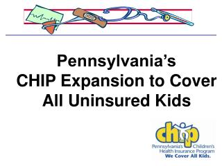 Pennsylvania s  CHIP Expansion to Cover All Uninsured Kids